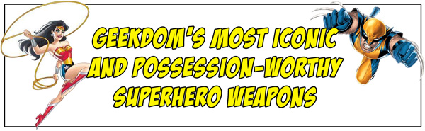 GEEKDOM'S-MOST-ICONIC-AND-POSSESSION-WORTHY-SUPERHERO-WEAPONS