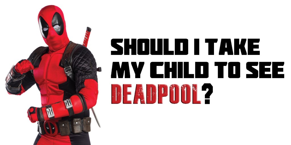 Should I Take My Child To See Deadpool R-Rated Movies